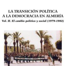 Libros: LA TRANSICIÓN POLÍTICA A LA DEMOCRACIA EN ALMERÍA. VOL. II. EL CAMBIO POLÍTICO Y SOCIAL (1979-1982). Lote 52787005