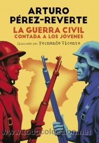 HISTORIA. LA GUERRA CIVIL CONTADA A LOS JÓVENES - ARTURO PÉREZ-REVERTE (CARTONÉ) (Libros Nuevos - Historia - Historia de España)