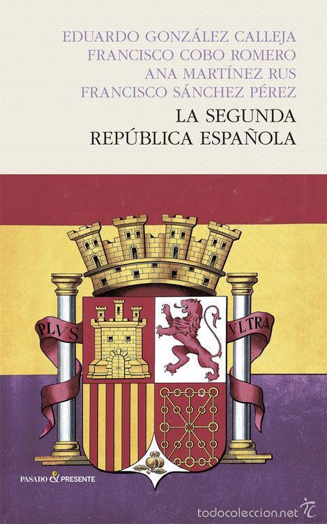 HISTORIA DE ESPAÑA. LA SEGUNDA REPÚBLICA ESPAÑOLA - E. GONZÁLEZ CALLEJA / F. COBO ROMERO / A. MARTÍN (Libros Nuevos - Historia - Historia de España)