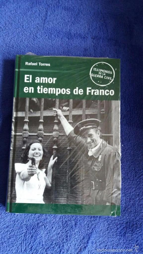 EL AMOR EN TIEMPOS DE FRANCO / RAFAEL TORRES / PRECINTADO / TESTIMONIOS DE LA GUERRA CIVIL (Libros Nuevos - Historia - Historia de España)