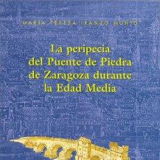 Libros: LA PERIPECIA DEL PUENTE DE PIEDRA DE ZARAGOZA DURANTE LA EDAD MEDIA, Mª TERESA IRANZO MUÑÍO. Lote 84950680