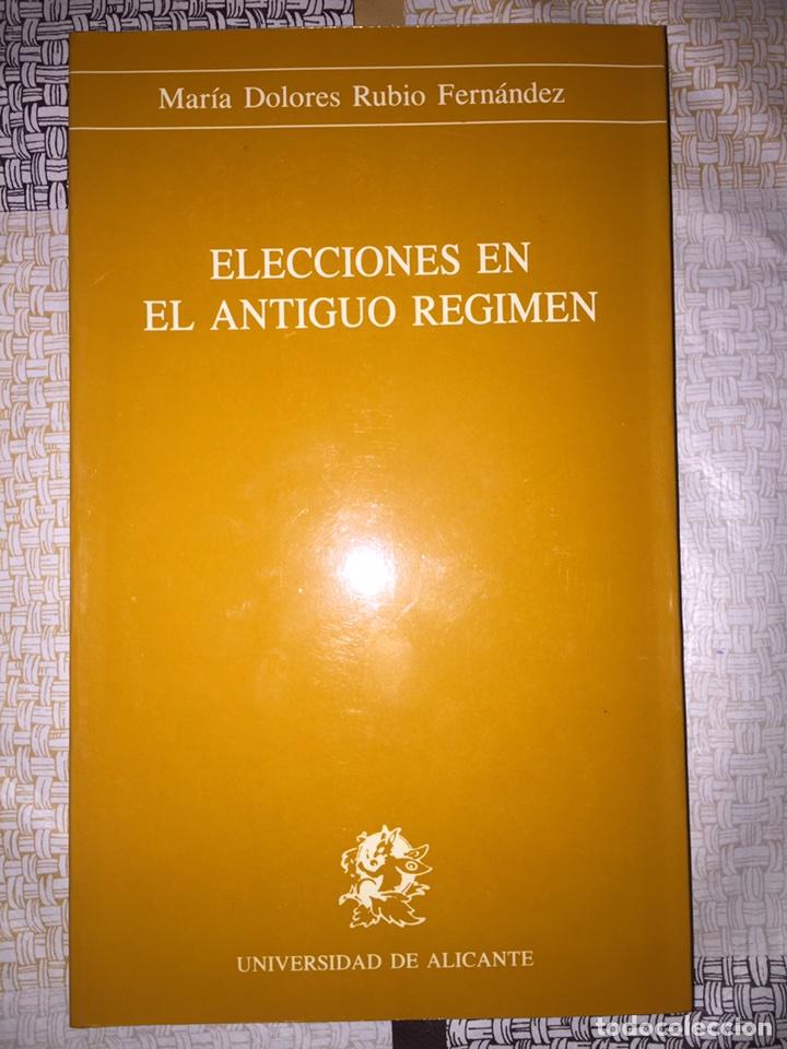 ELECCIONES EN EL ANTIGUO RÉGIMEN. MARÍA DOLORES RUBIO FERNÁNDEZ. UNIVERSIDAD DE ALICANTE. 1989 (Libros Nuevos - Historia - Historia de España)