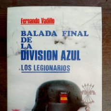 Libros: BALADA FINAL DE LA DIVISIÓN AZUL. LOS LEGIONARIOS - FERNANDO VADILLO. Lote 91719857