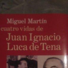 Libros: LAS CUATRO VIDAS DE JUAN IGNACIO LUCA DE TENA. PLANETA. MIGUEL MARTÍN. 1998. CARTONÉ TELA. PÁGINAS 3. Lote 98983415