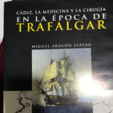 Libros: CADIZ, LA MEDICINA Y LA CIRUGÍA EN LA ÉPOCA DE TRAFALGAR.. Lote 108705058
