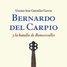Libros: BERNARDO EL CARPIO Y LA BATALLA DE RONCESVALLES GONZALEZ GARCIA, VICENTE JOSE. EJEMPLAR NUEVO. Lote 109252579