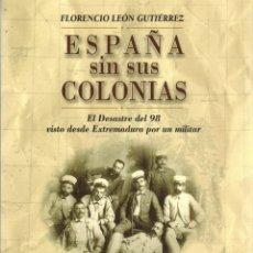 Libros: LEÓN GUTIÉRREZ, FLORENCIO. ESPAÑA SIN SUS COLONIAS. EL DESASTRE DEL 98 VISTO DESDE EXTREMADURA. Lote 193259418