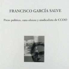 Libros: FRANCISCO GARCÍA SALVE. PRESO POLÍTICO, CURA OBRERO Y SINDICALISTA DE CCOO. Lote 111642287
