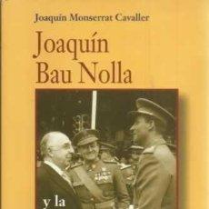 Libros: JOAQUÍN BAU NOLLA Y LA RESTAURACIÓN DE LA MONARQUÍA - JOAQUÍN MONSERRAT CAVALLER. Lote 113291719