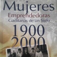 Libros: MUJERES EMPRENDEDORAS GADITANAS DE UN SIGLO 1900-2000. Lote 114456986