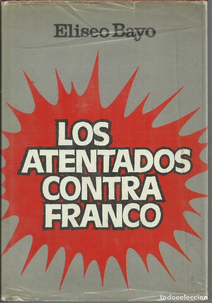 LOS ATENTADOS CONTRA FRANCO, DE ELISEO BAYO (Libros Nuevos - Historia - Historia de España)