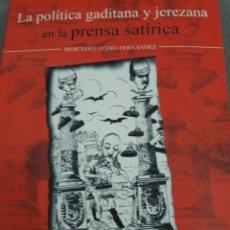 Libros: LA POLÍTICA GADITANA Y JEREZANA EN LA PRENSA SATÍRICA. Lote 114786823
