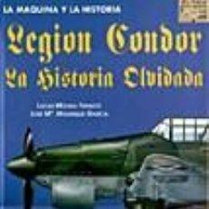 Libros: LEGION CONDOR LA HISTORIA OLVIDADA LUCAS MOLINA Y JOSE Mº MANRIQUE GASTOS DE ENVIO GRATIS QUIRON. Lote 115438067