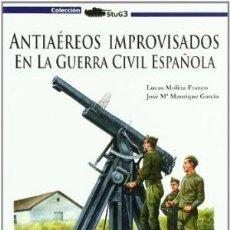 Libros: ANTIAÉREOS IMPROVISADOS EN LA GUERRA CIVIL ESPAÑOLA MOLINA FRANCO, LUCAS GASTOS DE ENVIO GRATIS. Lote 115548679