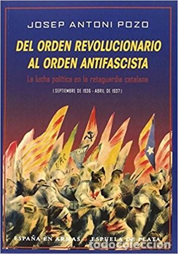 DEL ORDEN REVOLUCIONARIO AL ORDEN ANTIFASCISTA. SEPTIEMBRE 1936-ABRIL 1937. JOSEP ANTONI POZO. (Libros Nuevos - Historia - Historia de España)