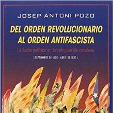 Libros: DEL ORDEN REVOLUCIONARIO AL ORDEN ANTIFASCISTA. SEPTIEMBRE 1936-ABRIL 1937. JOSEP ANTONI POZO. . Lote 118571935