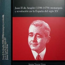 Libros: VICENS VIVES. JUAN II DE ARAGÓN (1398-1479). MONARQUÍA Y REVOLUCIÓN EN LA ESPAÑA DEL SIGLO XV. 2003.. Lote 121227479