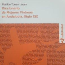 Libros: DICCIONARIO DE MUJERES PINTORES DE ANDALUCÍA. SIGLO XIX. MATILDE TORRES LÓPEZ. Lote 122689722
