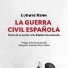 Libros: LA GUERRA CIVIL ESPAÑOLA CRÓNICA DE UN ESCRITOR EN LAS BRIGADAS INTERNACIONALES RENN, LUDWIG . Lote 127201527