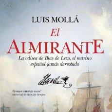 Libros: EL ALMIRANTE. LA ODISEA DE BLAS DE LEZO, EL MARINO ESPAÑOL NUNCA DERROTADO. Lote 127216379