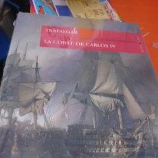 Libros: TRAFALGAR LA CORTE DE CARLOS IV PRECINTADO TAPA DURA. Lote 127262962