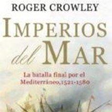 Libros: IMPERIOS DEL MAR. LA BATALLA FINAL POR EL MEDITERRANEO 1521-1580. Lote 127828203