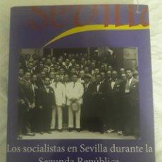 Libros: LOS SOCIALISTAS EN SEVILLA DURANTE LA SEGUNDA REPÚBLICA. LEANDRO ÁLVAREZ REY. Lote 127876934