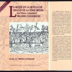 Libros: LA MUJER EN LA SEVILLA DE FINALES DE LA EDAD MEDIA: SOLTERAS, CASADAS Y VÍRGENES CONSAGRADAS. 2005.. Lote 127996431