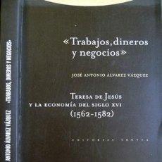 Libros: ÁLVAREZ. TRABAJOS, DINEROS Y NEGOCIOS. TERESA DE JESÚS Y LA ECONOMÍA DEL SIGO XVI (1562-1582). 2000.. Lote 128224519
