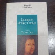 Libros: LAS MUJERES DEL REY CATÓLICO. Lote 135244474