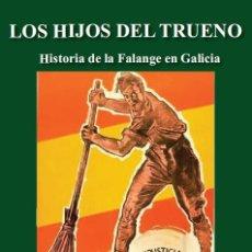 Libros: LOS HIJOS DEL TRUENO HISTORIA DE LA FALANGE EN GALICIA JOSE LUIS JEREZ RIESCO FIDES 2018 DE. Lote 139416686