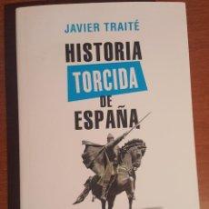 Libros: HISTORIA TORCIDA DE ESPAÑA. JAVIER TRAITÉ. Lote 139027474