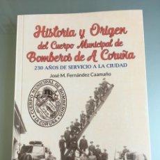 Libros: LIBRO HISTORIA Y ORIGEN DEL CUERPO MUNICIPAL DE BOMBEROS DE A CORUÑA - FERNANDEZ CAAMAÑO - ARENAS. Lote 139799308