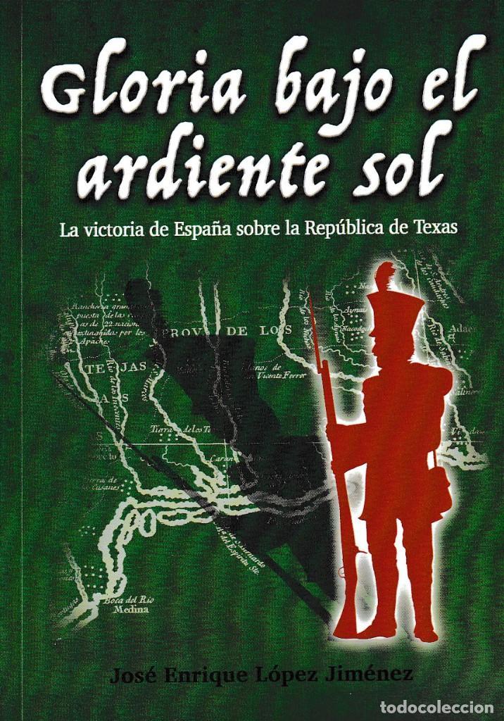 GLORIA BAJO EL ARDIENTE SOL. VICTORIA DE ESPAÑA SOBRE LA REP. DE TEXAS (LÓPEZ JIMÉNEZ) GLYPHOS 2018 (Libros Nuevos - Historia - Historia de España)