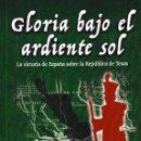 Libros: GLORIA BAJO EL ARDIENTE SOL. VICTORIA DE ESPAÑA SOBRE LA REP. DE TEXAS (LÓPEZ JIMÉNEZ) GLYPHOS 2018. Lote 140429570