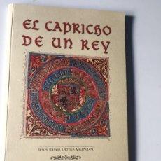 Libros: EL CAPRICHO DE UN REY JESÚS RAMÓN ORTEGA VALENCIANO.BURGOS 2001. Lote 141566817