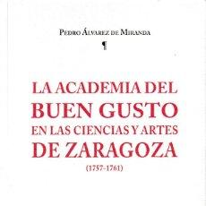 Libros: LA ACADEMIA DEL BUEN GUSTO EN LAS CIENCIAS Y ARTES DE ZARAGOZA (ÁLVAREZ DE MIRANDA) I.F.C. 2018. Lote 143082302