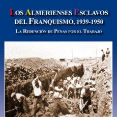 Libros: EUSEBIO RODRÍGUEZ PADILLA: LOS ALMERIENSES ESCLAVOS DEL FRANQUISMO, 1939-1950. MOJÁCAR, 2018. Lote 144315662