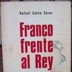 Libros: FRANCO FRENTE AL REY. EL PROCESO DEL REGIMEN. RAFAEL CALVO SERER.. Lote 145517802