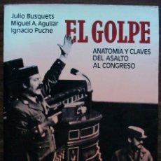 Libros: EL GOLPE. ANATOMIA Y CLAVES DEL ASALTO AL CONGRESO. JULIO BUSQUETS /MIGUEL A. AGUILAR/ IGNACIO PUCHE. Lote 145522422
