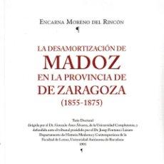Libros: LA DESAMORTIZACIÓN DE MADOZ EN LA PROVINCIA DE ZARAGOZA 1855-1875 (E. MORENO DEL RINCÓN) I.F.C. 2018. Lote 148370898