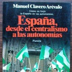 Libros: ESPAÑA, DESDE EL CENTRALISMO A LAS AUTONOMIAS. MANUEL CLAVERO AREVALO.. Lote 151444522