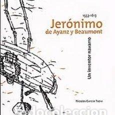 Libri: JERONIMO DE AYANZ Y BEAUMONT. UN INVENTOR NAVARRO 1553-1613.. Lote 149098650