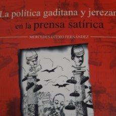 Libros: LA POLÍTICA GADITANA Y JEREZANA EN LA PRENSA SATÍRICA. Lote 156504324