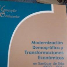 Libros: MODRRNIZACION DEMOGRÁFICA Y TRANSFORMACIONES ECONÓMICAS EN SANLÚCAR DE BARRAMEFA (1900-1936). Lote 156504556