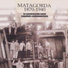 Libros: MATAGORDA. 1870-1940. LA CONSTRUCCIÓN NAVAL ESPAÑOLA CONTEMPORÁNEA. Lote 156504670