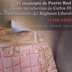Libros: EL MUNICIPIO DE PUERTO REAL DESDE LAS REFORMAS DE CARLOS III HASTA LA INSTAURACIÓN DEL RÉGIMEN. Lote 156512548