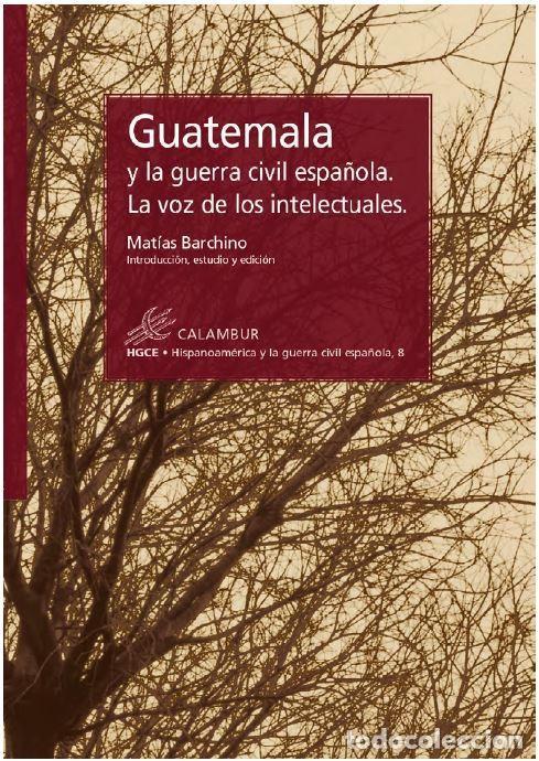 GUATEMALA Y LA GUERRA CIVIL ESPAÑOLA (MATÍAS BARCHINO) CALAMBUR 2019 (Libros Nuevos - Historia - Historia de España)