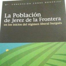 Libros: LA POBLACIÓN DE JEREZ DE LA FRONTERA EN LOS INICIOS DEL RÉGIMEN LIBERAL BURGUES. Lote 156766578