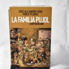 Libros: LA FAMILIA PUJOL CORPORATION - JOSÉ ALEJANDRO VARA Y PABLO PLANAS. Lote 158627456